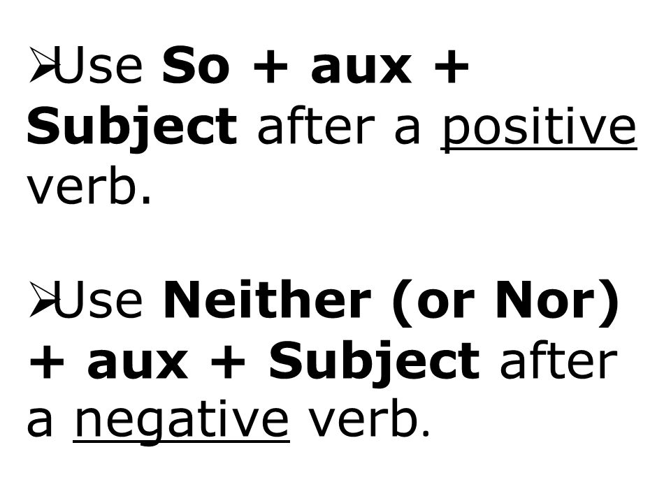 Use So + aux + Subject after a positive verb.
