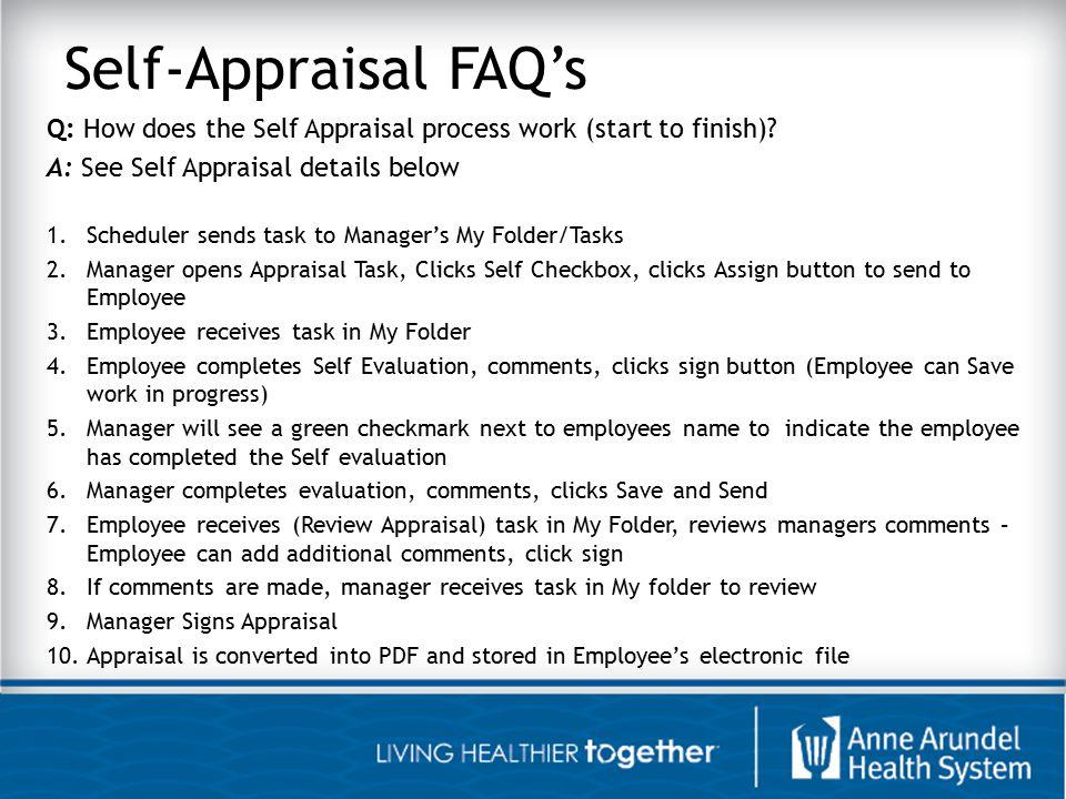 Self-Appraisal FAQ's Q: How does the Self Appraisal process work (start to finish) A: See Self Appraisal details below.