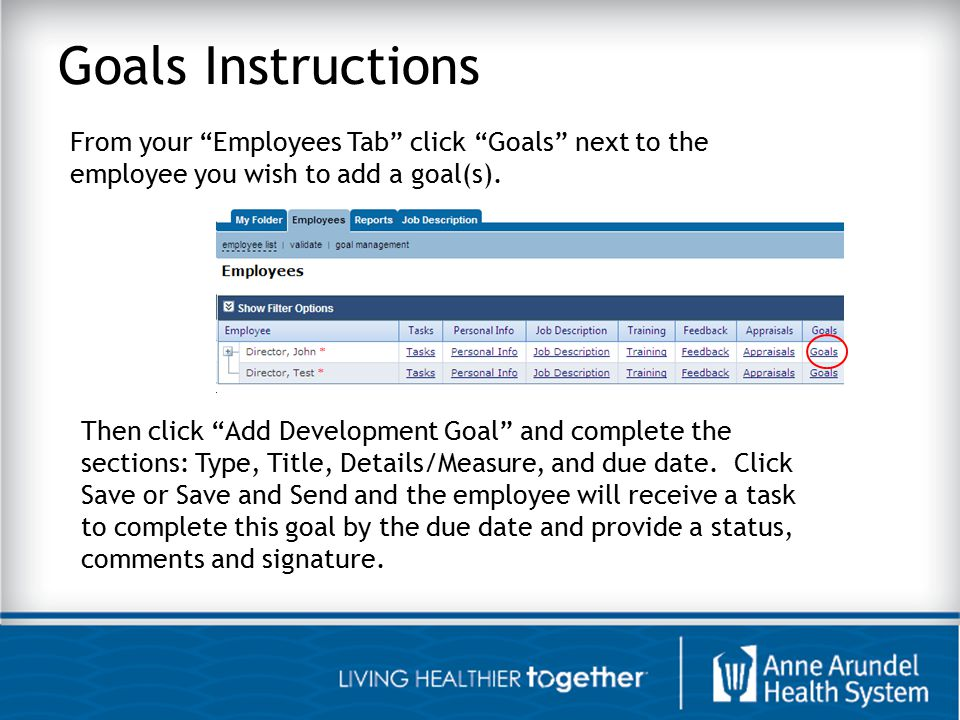 Goals Instructions From your Employees Tab click Goals next to the employee you wish to add a goal(s).