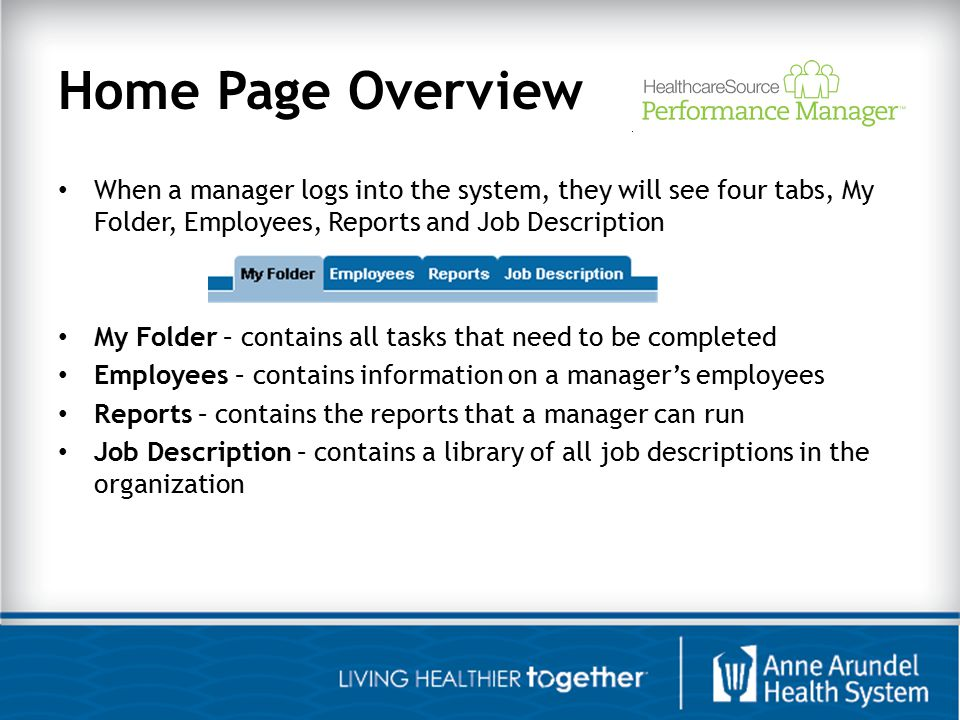 Home Page Overview When a manager logs into the system, they will see four tabs, My Folder, Employees, Reports and Job Description.