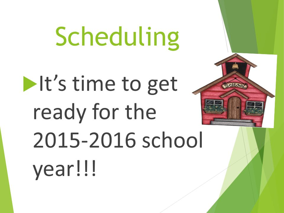 Scheduling It's time to get ready for the 2015-2016 school year!!!