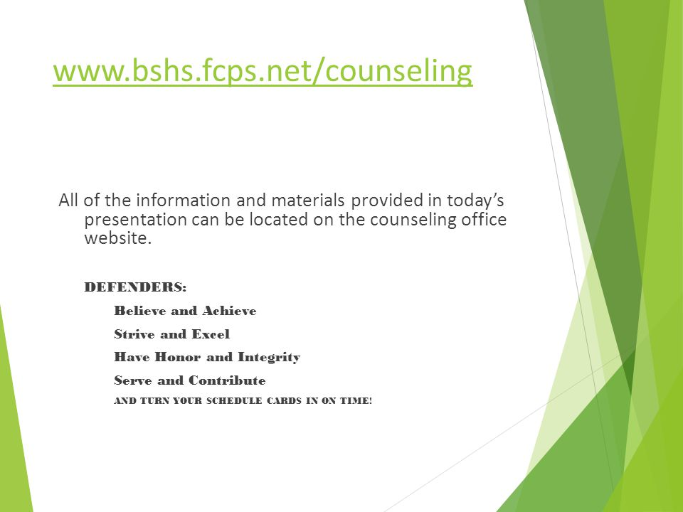 www.bshs.fcps.net/counseling All of the information and materials provided in today's presentation can be located on the counseling office website.