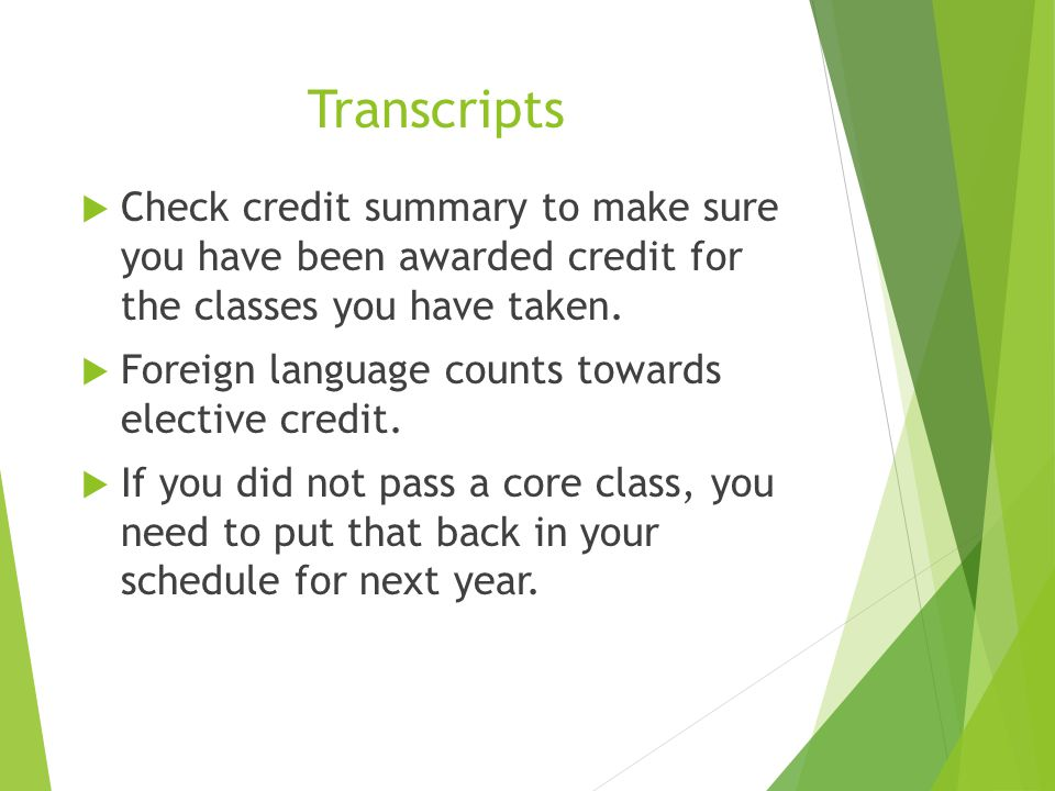 Transcripts Check credit summary to make sure you have been awarded credit for the classes you have taken.