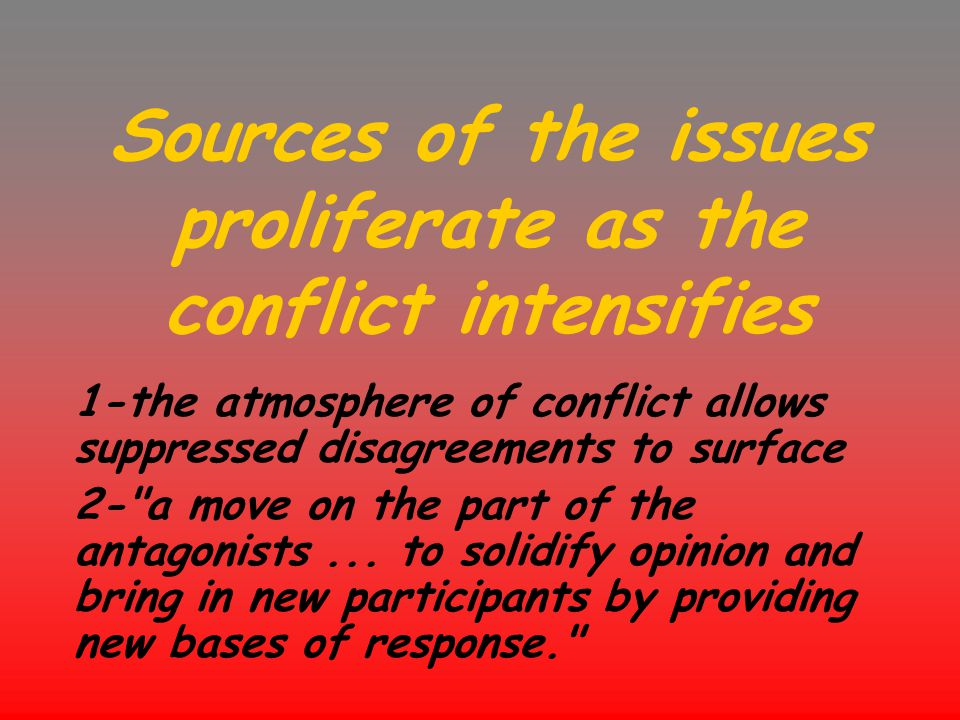 Sources of the issues proliferate as the conflict intensifies