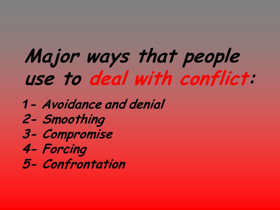 Major ways that people use to deal with conflict: