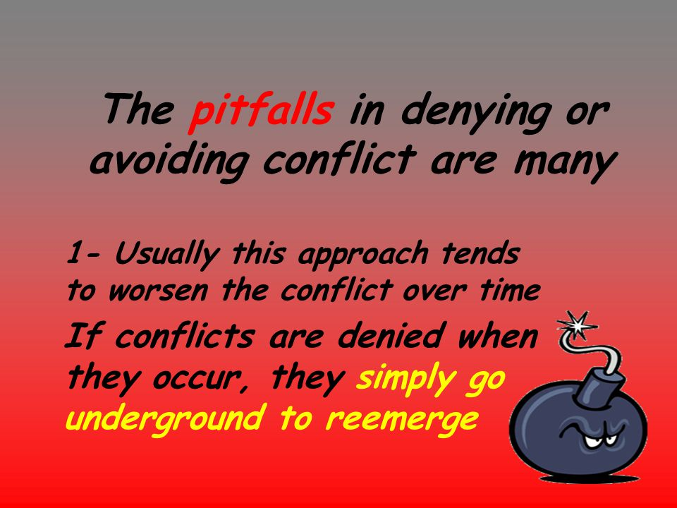 The pitfalls in denying or avoiding conflict are many