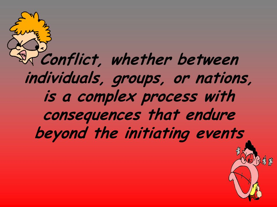 Conflict, whether between individuals, groups, or nations, is a complex process with consequences that endure beyond the initiating events