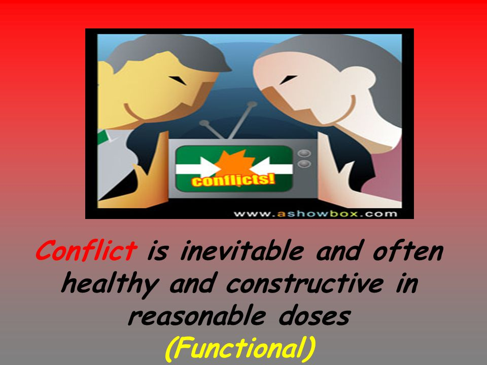 Conflict is inevitable and often healthy and constructive in reasonable doses (Functional)
