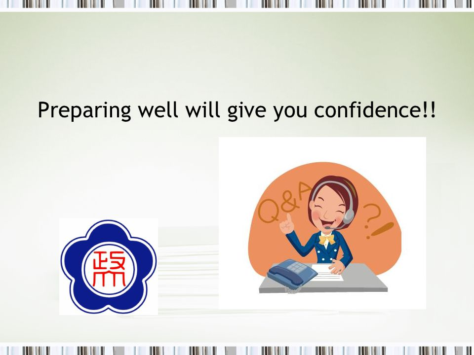 Preparing well will give you confidence!!