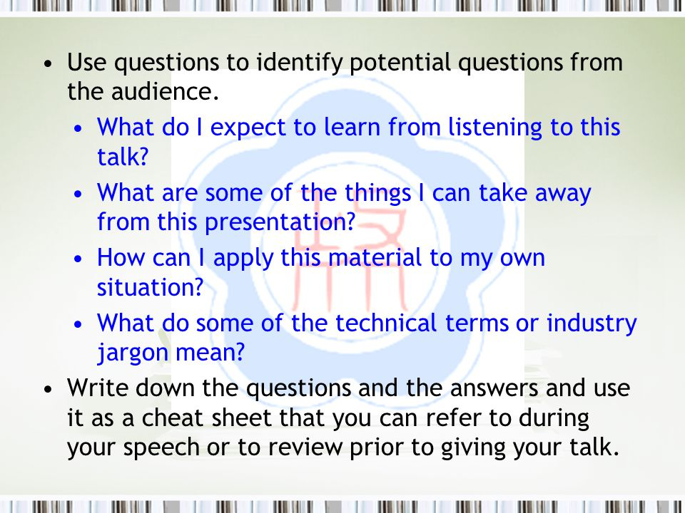 Use questions to identify potential questions from the audience.