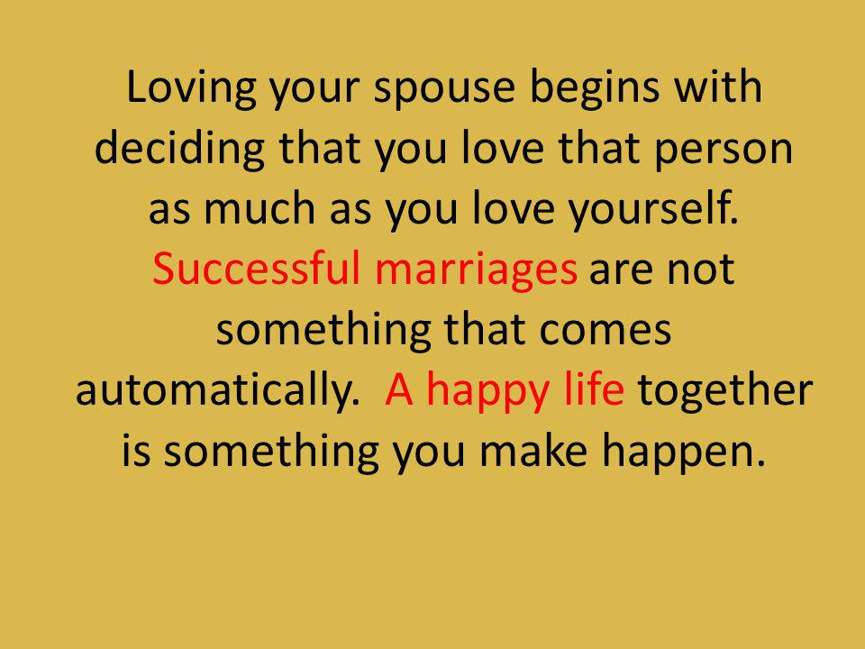 Loving your spouse begins with deciding that you love that person as much as you love yourself.