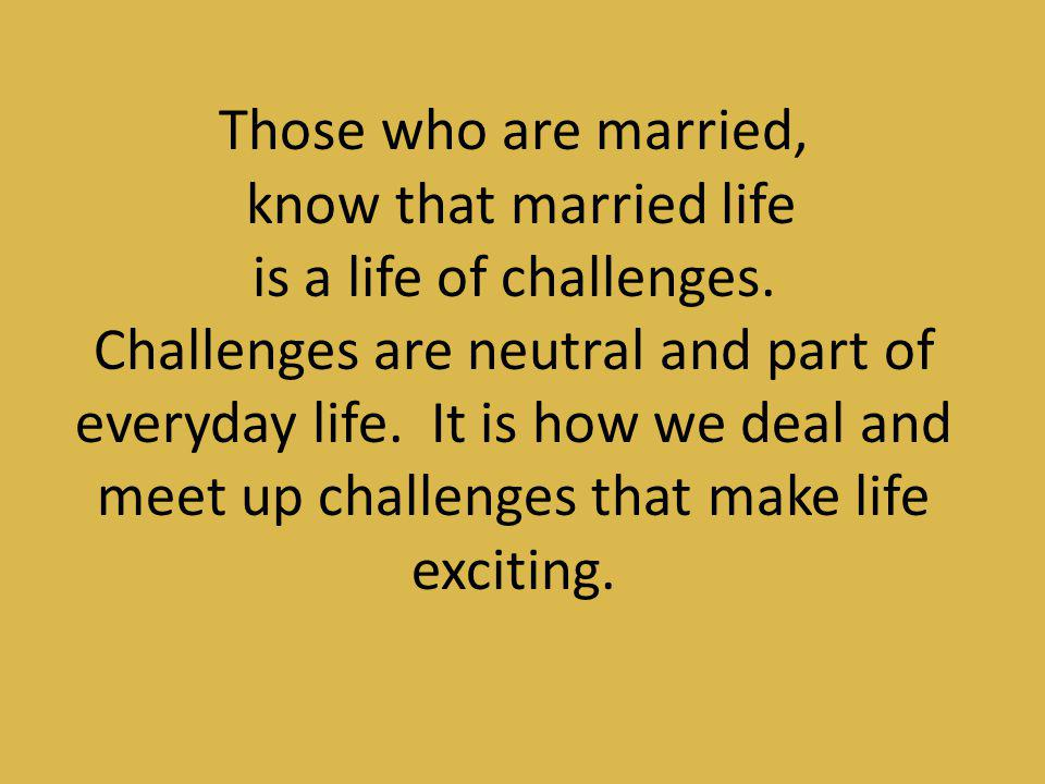 Those who are married, know that married life. is a life of challenges.