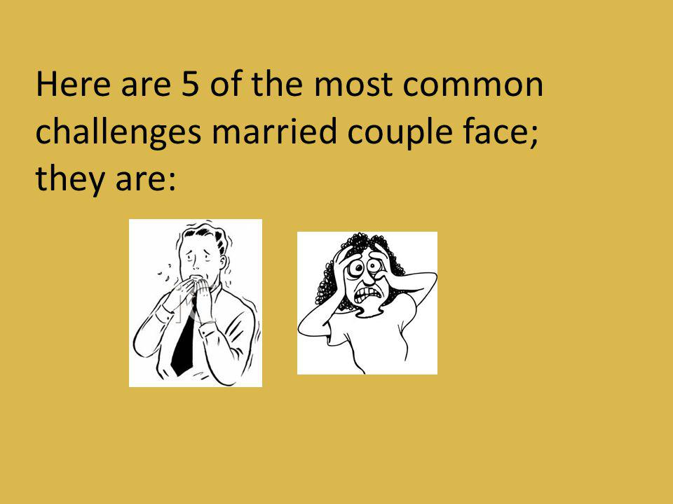 Here are 5 of the most common challenges married couple face;