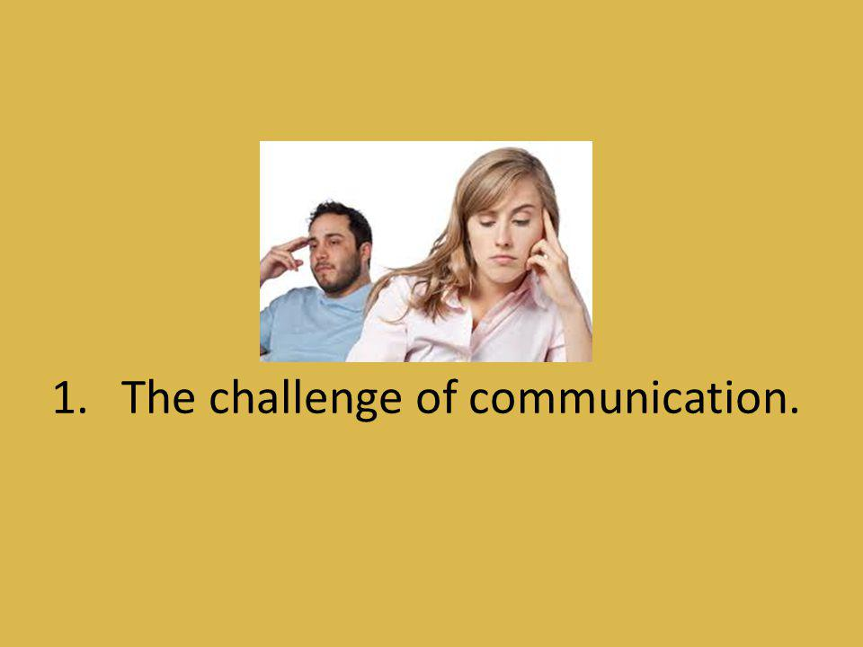 The challenge of communication.