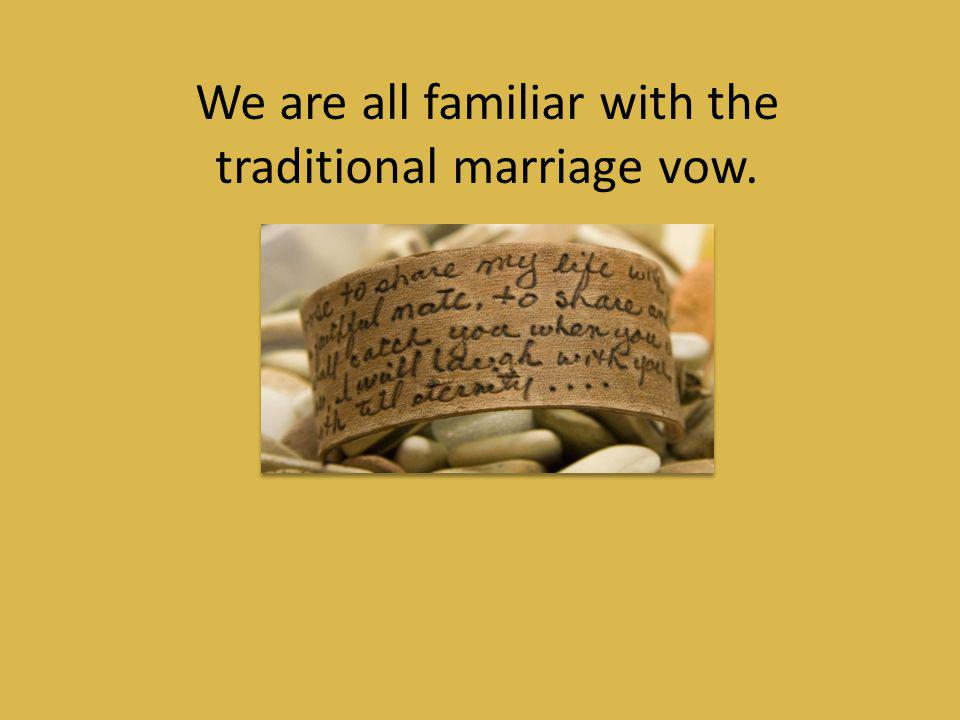 We are all familiar with the traditional marriage vow.