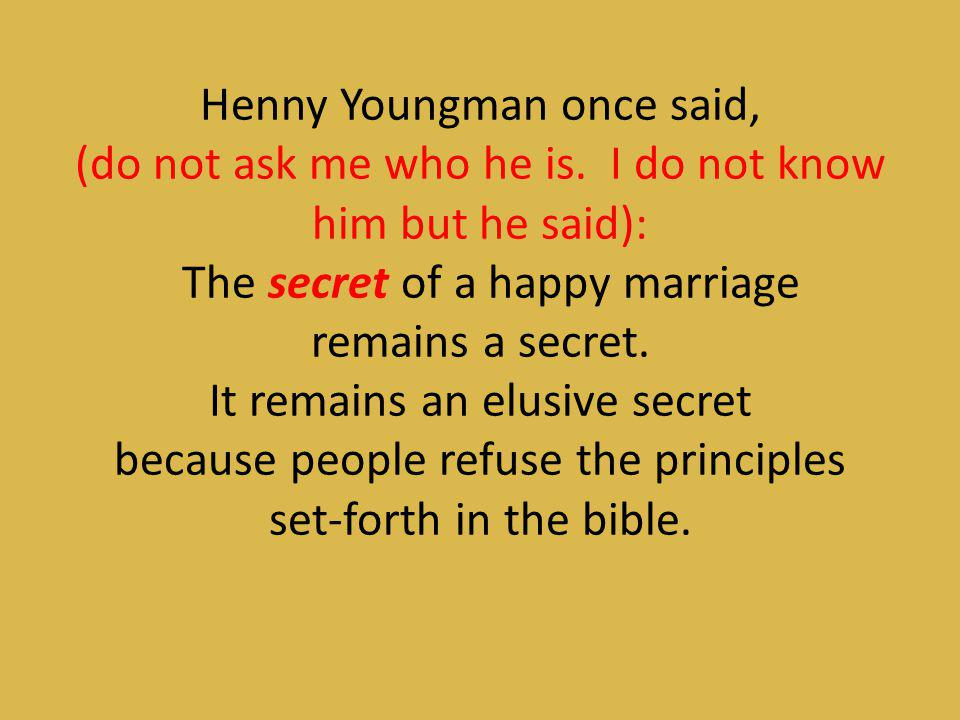 Henny Youngman once said, (do not ask me who he is