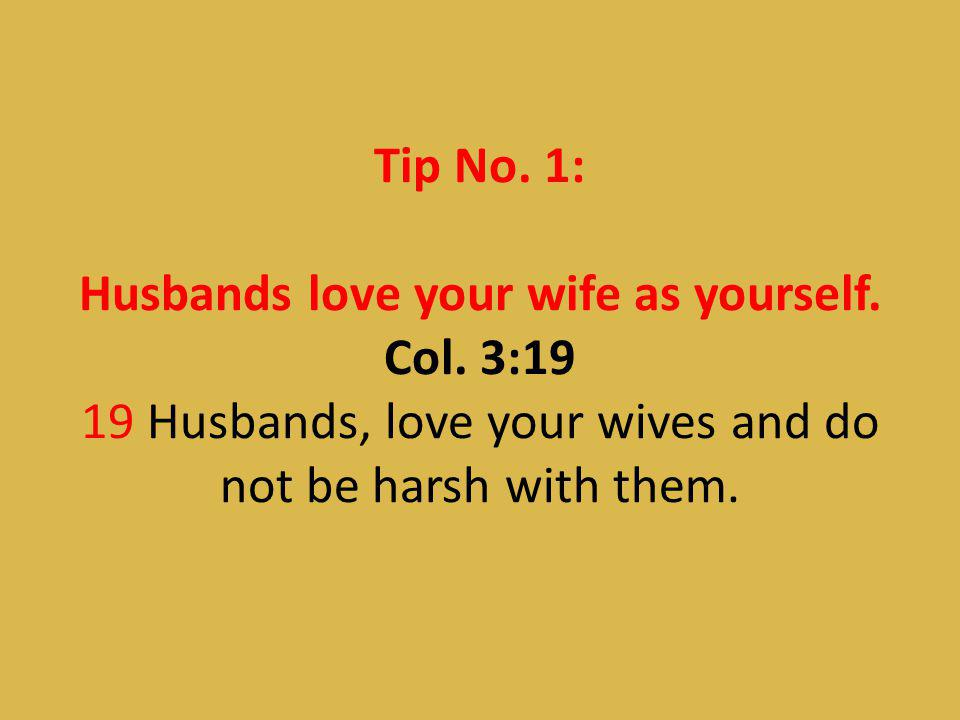 Tip No. 1: Husbands love your wife as yourself. Col