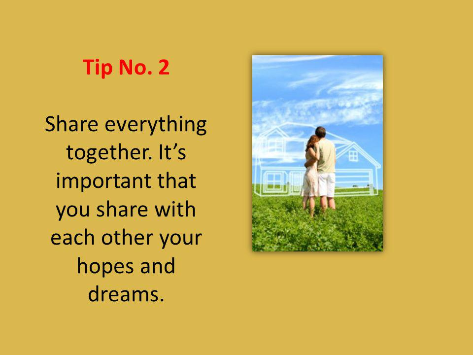 Tip No. 2 Share everything together