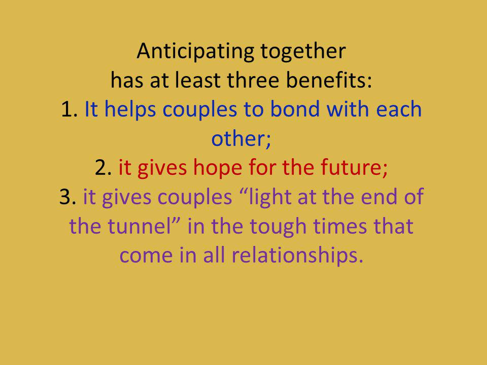 Anticipating together has at least three benefits: 1