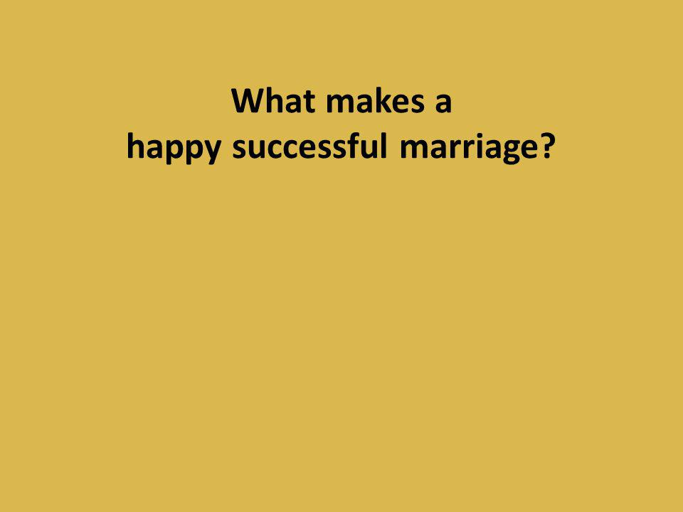 What makes a happy successful marriage