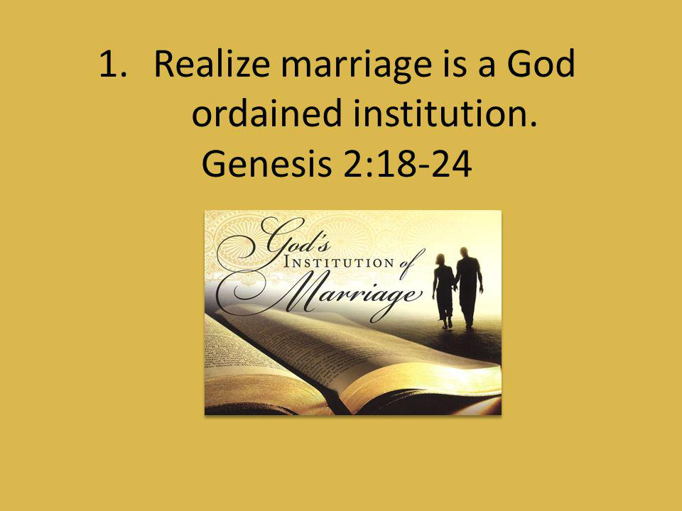 Realize marriage is a God ordained institution.