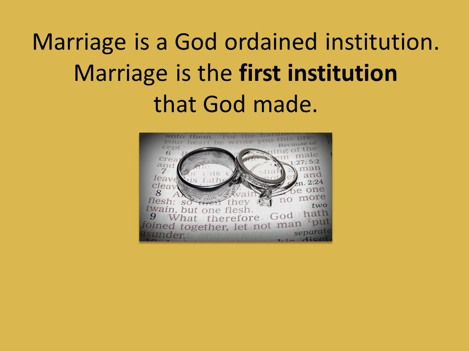 Marriage is a God ordained institution
