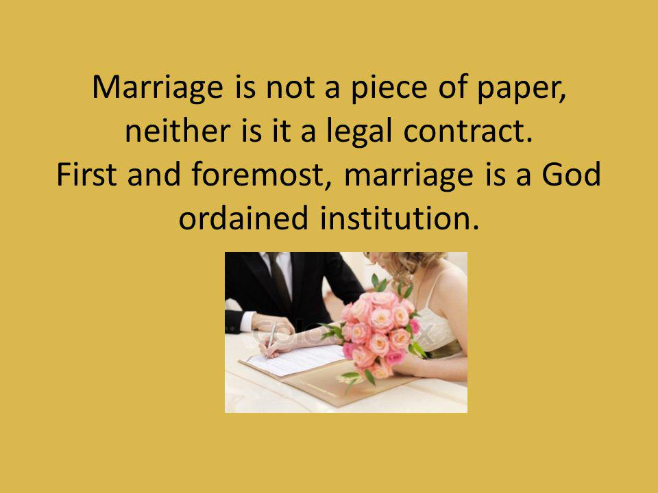 Marriage is not a piece of paper, neither is it a legal contract.