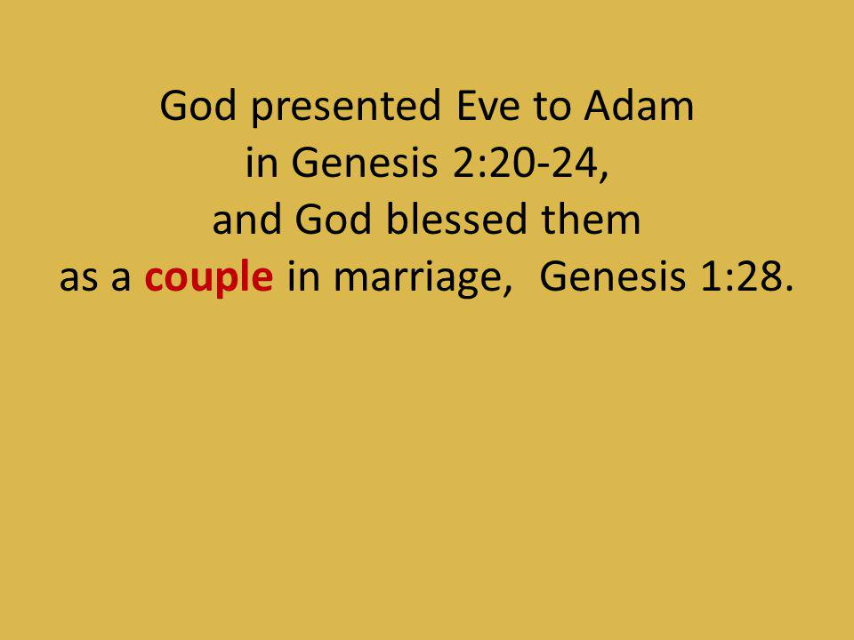 God presented Eve to Adam in Genesis 2:20-24, and God blessed them