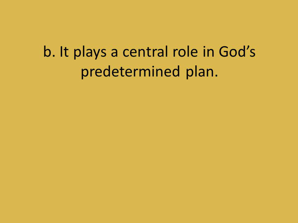 b. It plays a central role in God's predetermined plan.