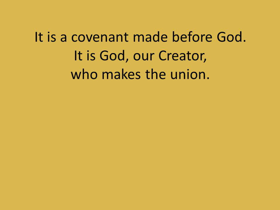It is a covenant made before God.