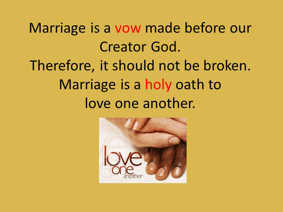 Marriage is a vow made before our Creator God.