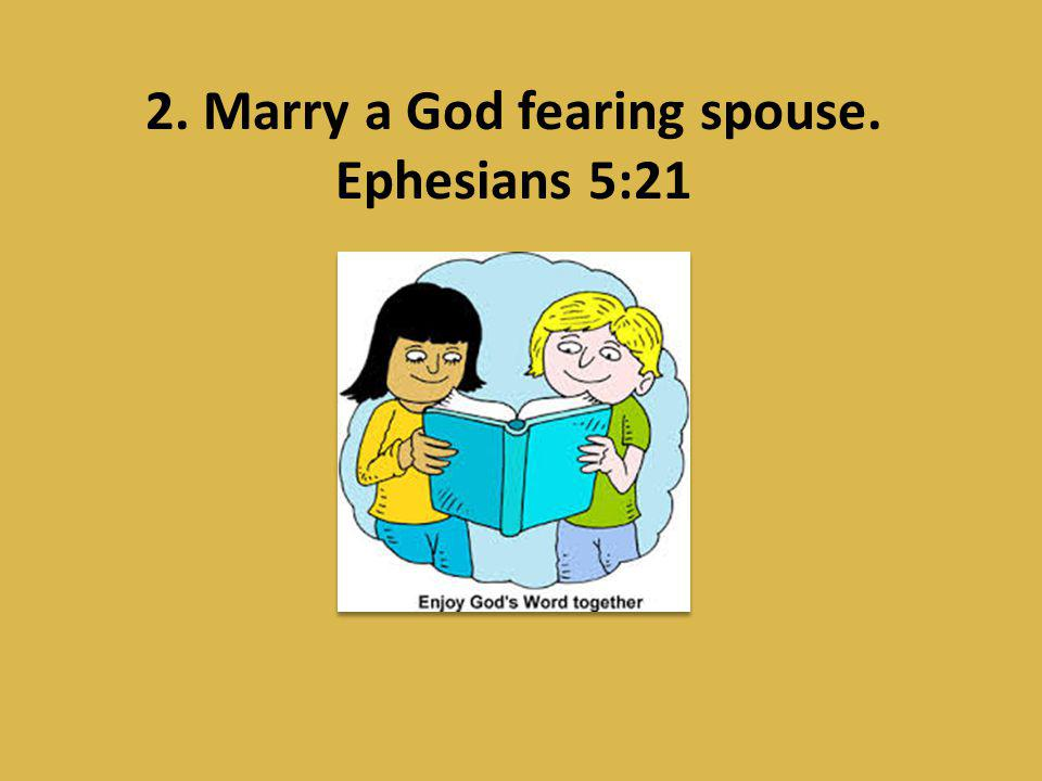 2. Marry a God fearing spouse. Ephesians 5:21