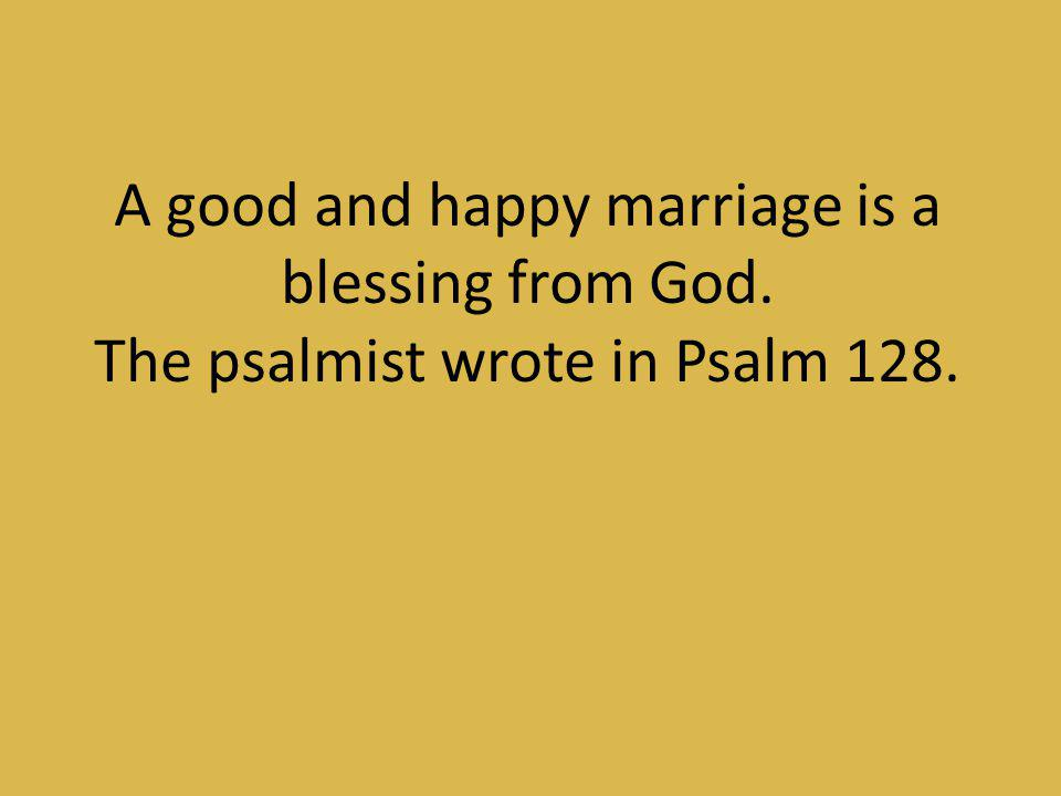 A good and happy marriage is a blessing from God.
