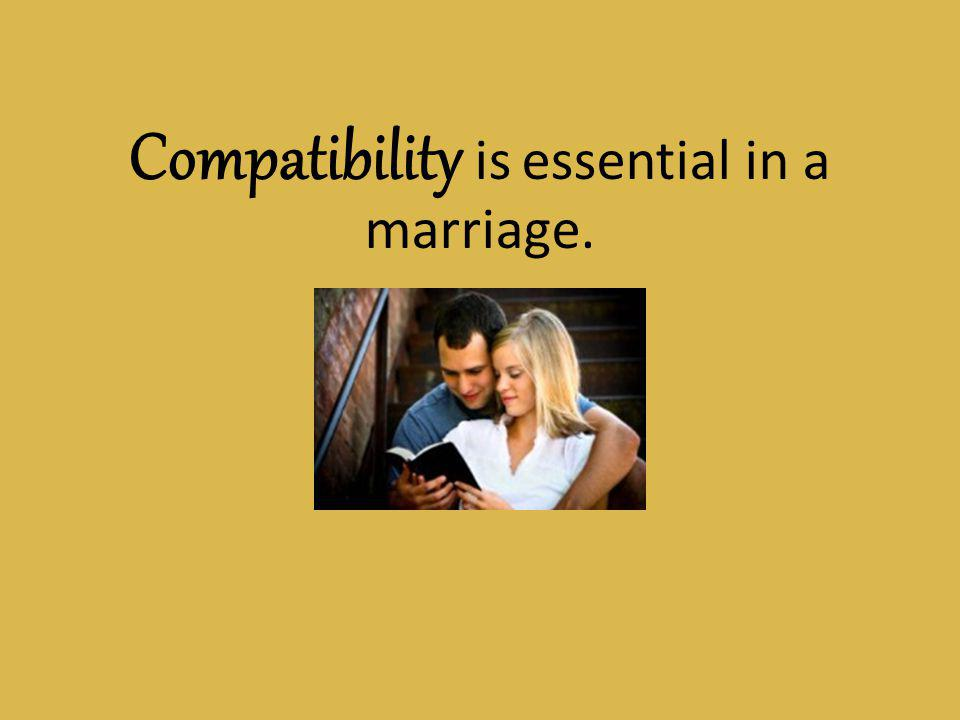 Compatibility is essential in a marriage.