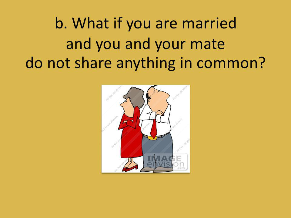 b. What if you are married and you and your mate