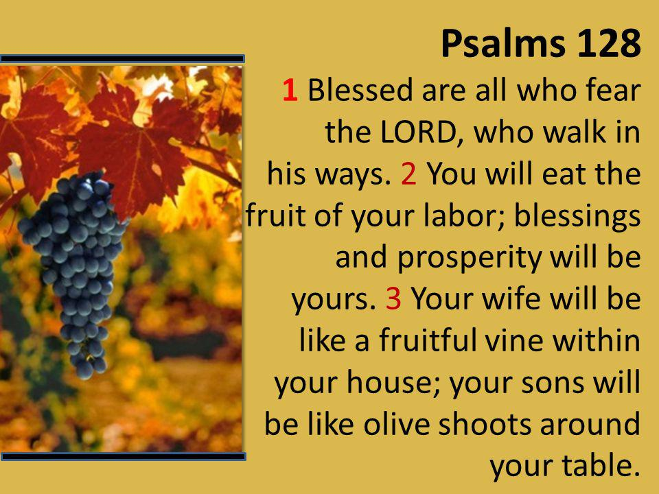 Psalms 128 1 Blessed are all who fear the LORD, who walk in