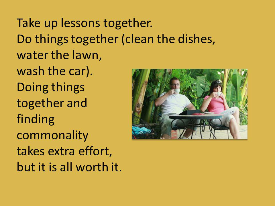 Take up lessons together.
