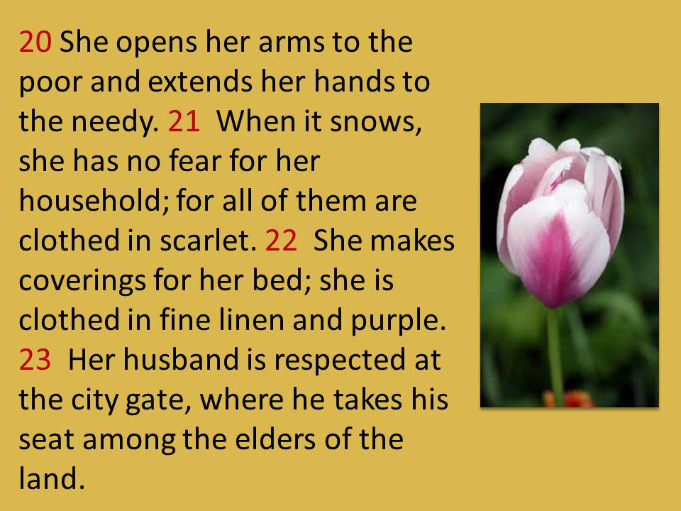 20 She opens her arms to the poor and extends her hands to the needy
