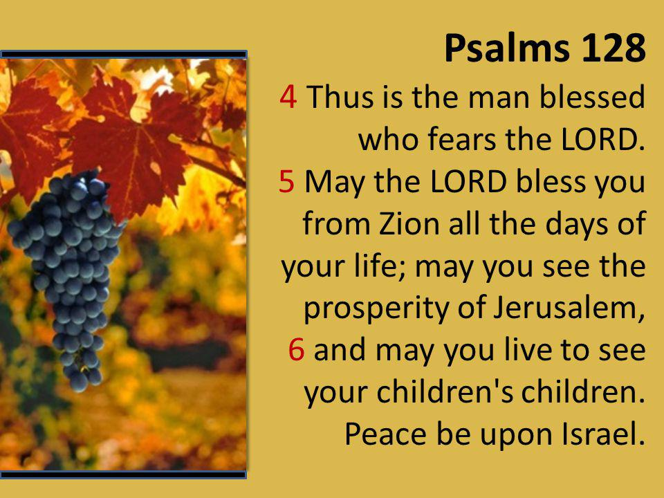 Psalms 128 4 Thus is the man blessed who fears the LORD.