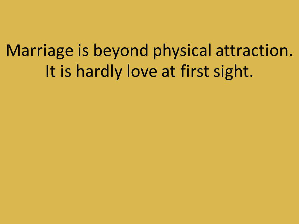 Marriage is beyond physical attraction.