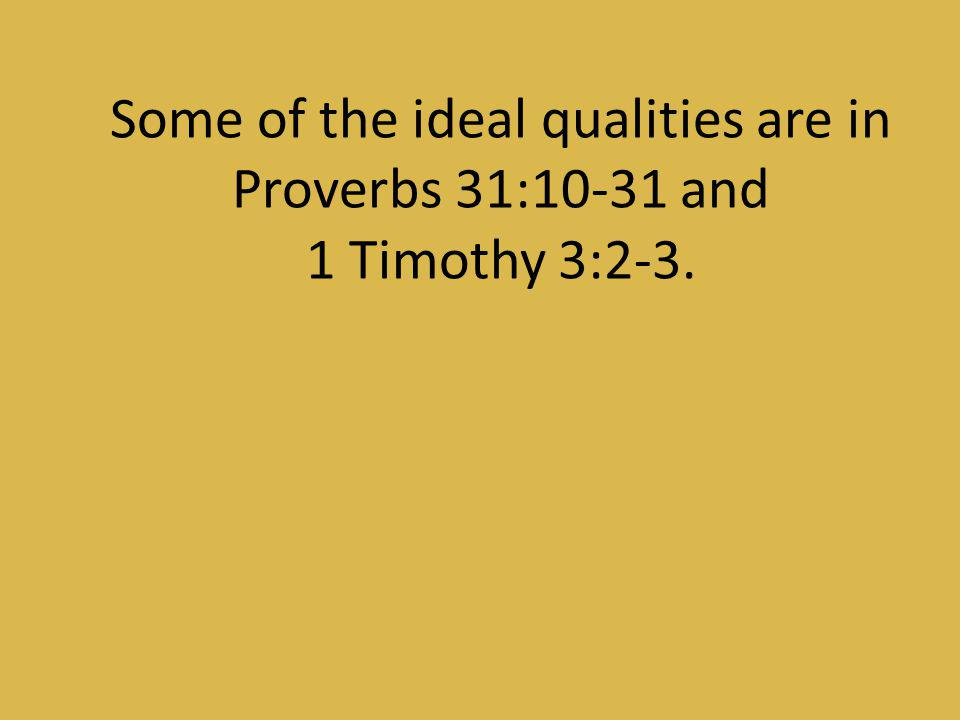 Some of the ideal qualities are in Proverbs 31:10-31 and