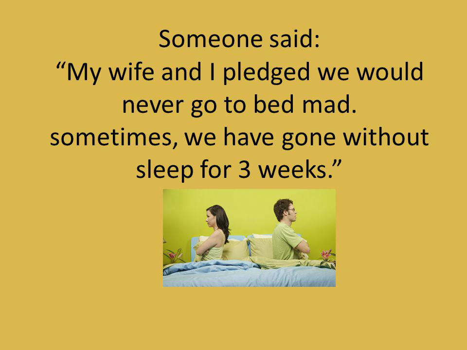 My wife and I pledged we would never go to bed mad.
