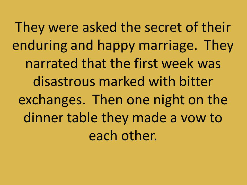 They were asked the secret of their enduring and happy marriage