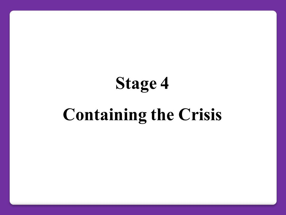 Stage 4 Containing the Crisis