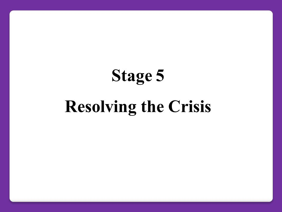 Stage 5 Resolving the Crisis