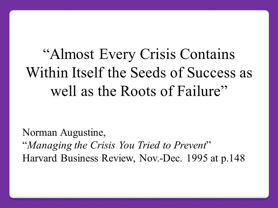 Almost Every Crisis Contains Within Itself the Seeds of Success as well as the Roots of Failure