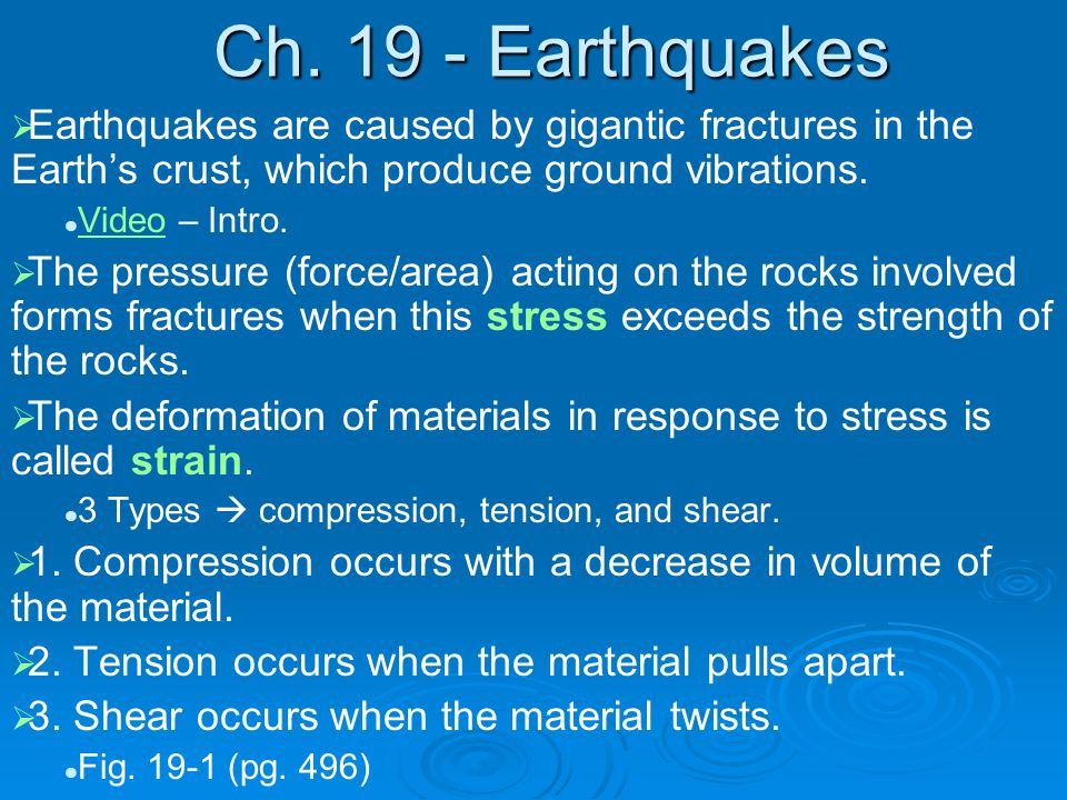 Ch. 19 - Earthquakes Earthquakes are caused by gigantic fractures in the Earth's crust, which produce ground vibrations.