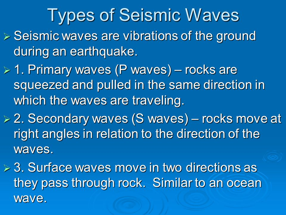 Types of Seismic Waves Seismic waves are vibrations of the ground during an earthquake.