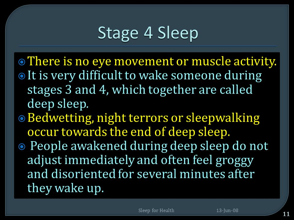 Stage 4 Sleep There is no eye movement or muscle activity.