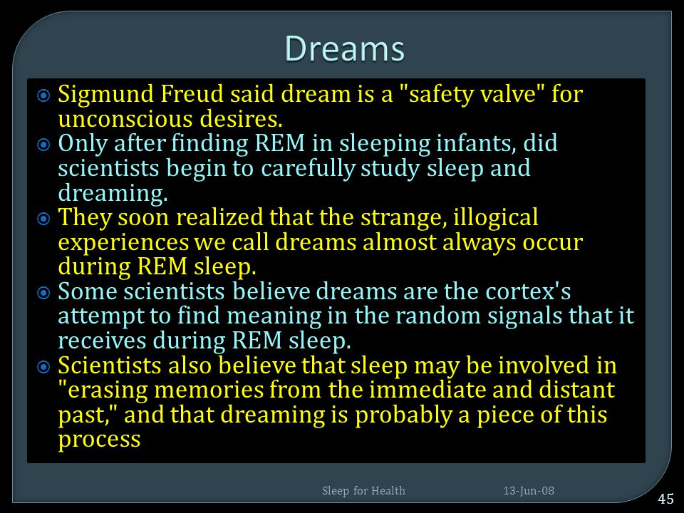 Dreams Sigmund Freud said dream is a safety valve for unconscious desires.